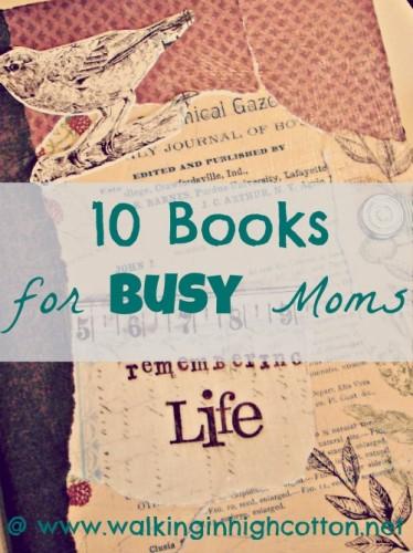10 books for BUSY MOMS {via www.walkinginhighcotton.net} #workmom #parenting #lifehacks #reading #books